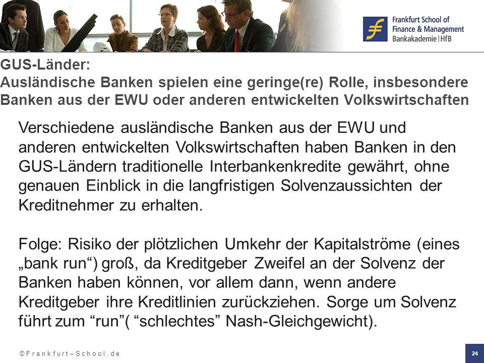 © F r a n k f u r t – S c h o o l. d e 24 GUS-Länder: Ausländische Banken spielen eine geringe(re) Rolle, insbesondere Banken aus der EWU oder anderen