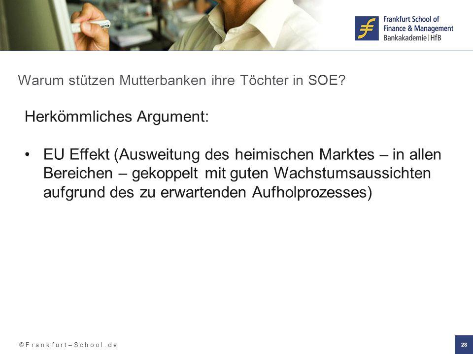 © F r a n k f u r t – S c h o o l. d e 28 Warum stützen Mutterbanken ihre Töchter in SOE? Herkömmliches Argument: EU Effekt (Ausweitung des heimischen