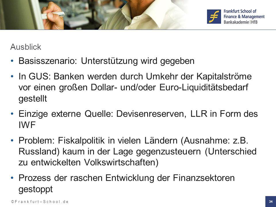© F r a n k f u r t – S c h o o l. d e 34 Ausblick Basisszenario: Unterstützung wird gegeben In GUS: Banken werden durch Umkehr der Kapitalströme vor