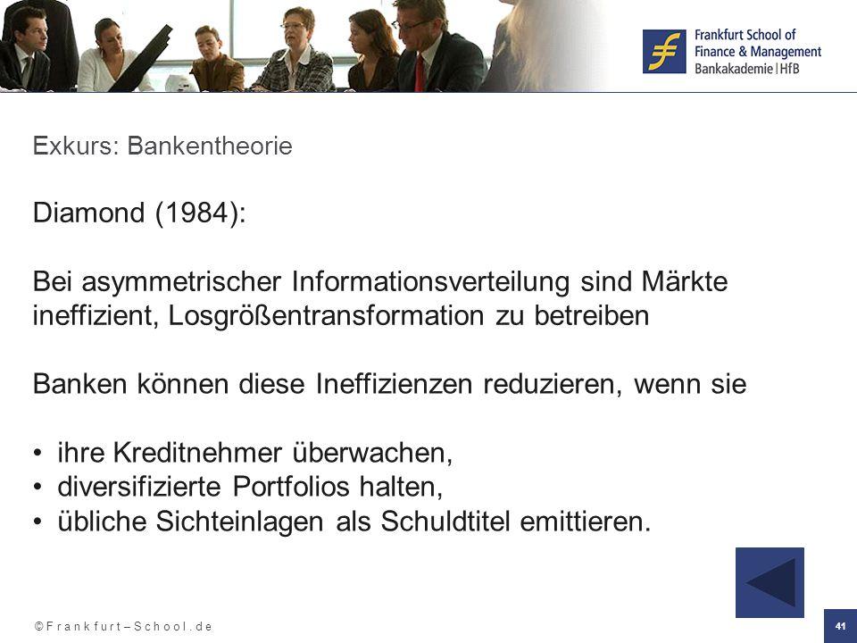 © F r a n k f u r t – S c h o o l. d e 41 Exkurs: Bankentheorie Diamond (1984): Bei asymmetrischer Informationsverteilung sind Märkte ineffizient, Los