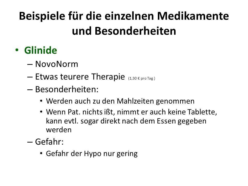 Beispiele für die einzelnen Medikamente und Besonderheiten Glinide – NovoNorm – Etwas teurere Therapie (1,30 € pro Tag ) – Besonderheiten: Werden auch