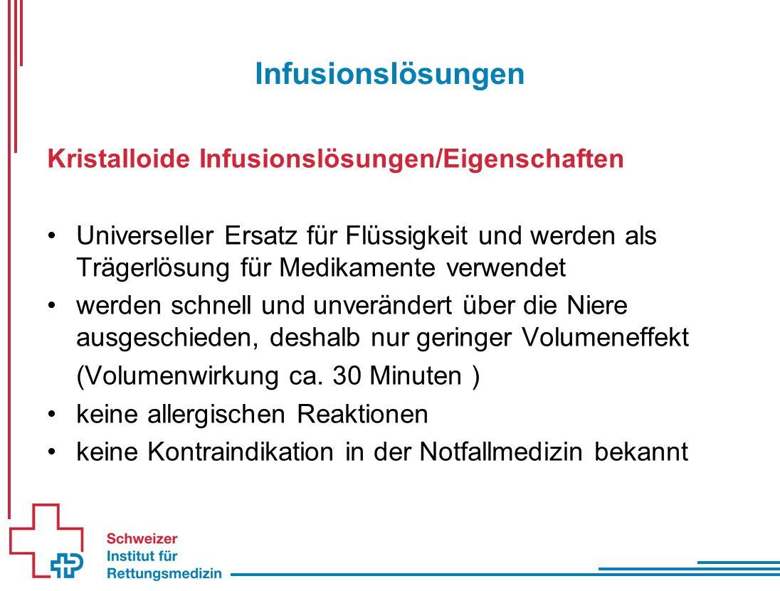 Infusionslösungen Kristalloide Infusionslösungen/Eigenschaften Universeller Ersatz für Flüssigkeit und werden als Trägerlösung für Medikamente verwendet werden schnell und unverändert über die Niere ausgeschieden, deshalb nur geringer Volumeneffekt (Volumenwirkung ca.