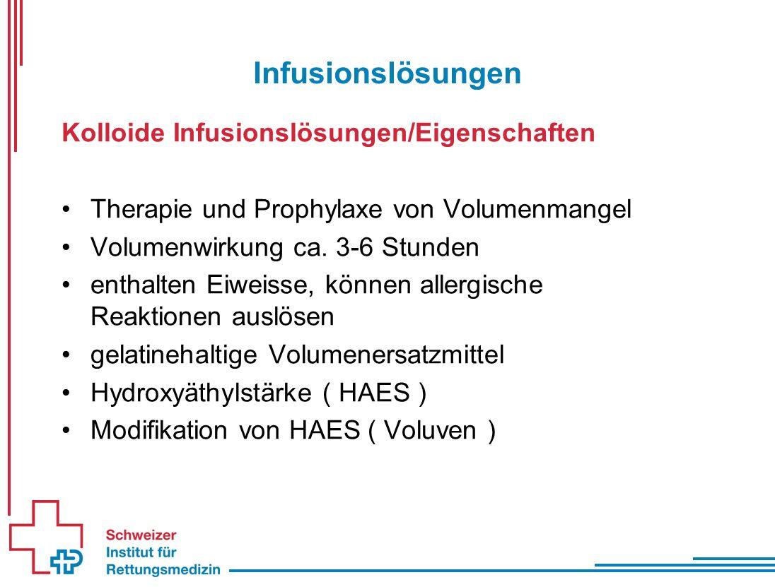 Infusionslösungen Kolloide Infusionslösungen/Eigenschaften Therapie und Prophylaxe von Volumenmangel Volumenwirkung ca.