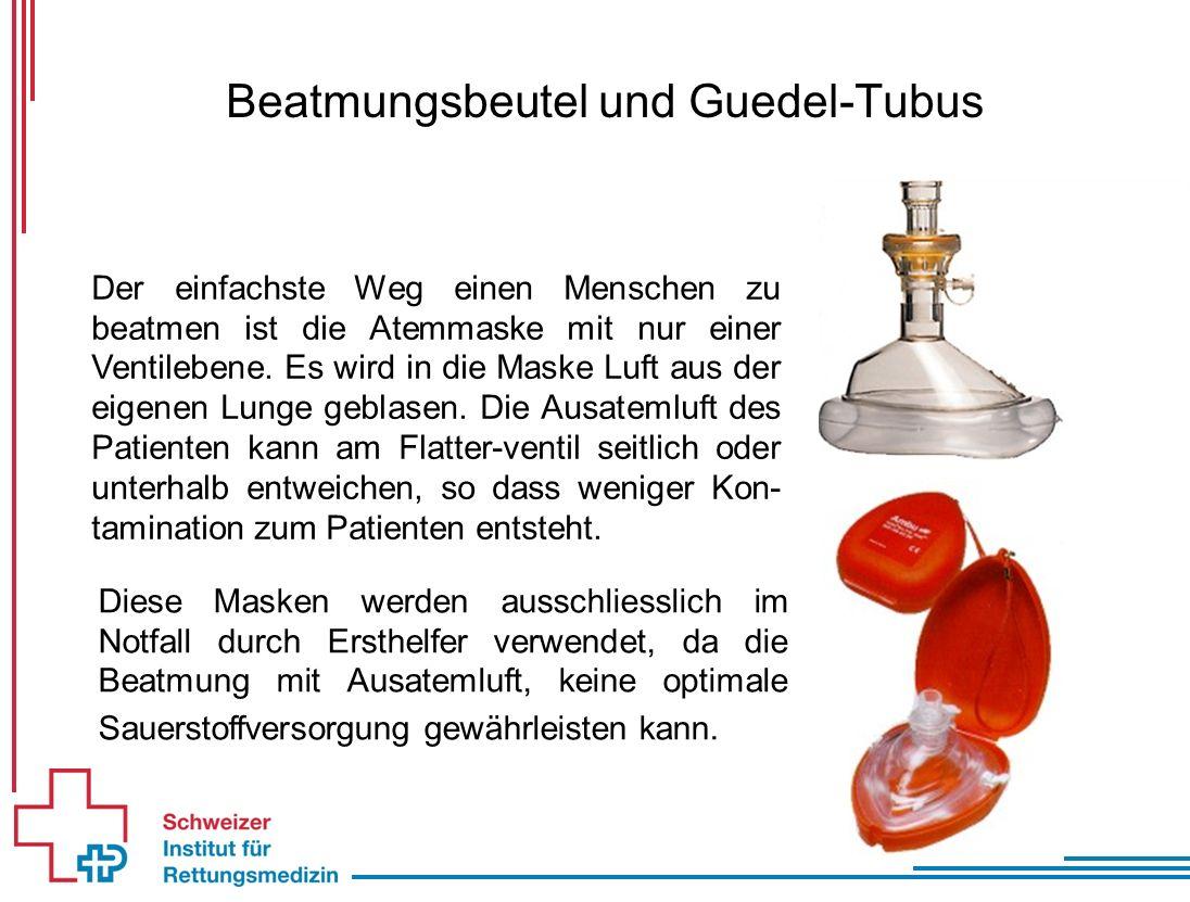 Beatmungsbeutel und Guedel-Tubus Der einfachste Weg einen Menschen zu beatmen ist die Atemmaske mit nur einer Ventilebene.