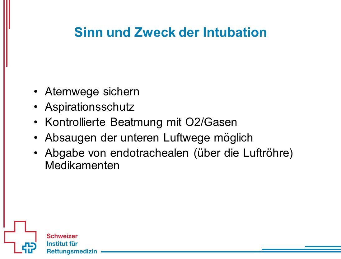 Sinn und Zweck der Intubation Atemwege sichern Aspirationsschutz Kontrollierte Beatmung mit O2/Gasen Absaugen der unteren Luftwege möglich Abgabe von endotrachealen (über die Luftröhre) Medikamenten
