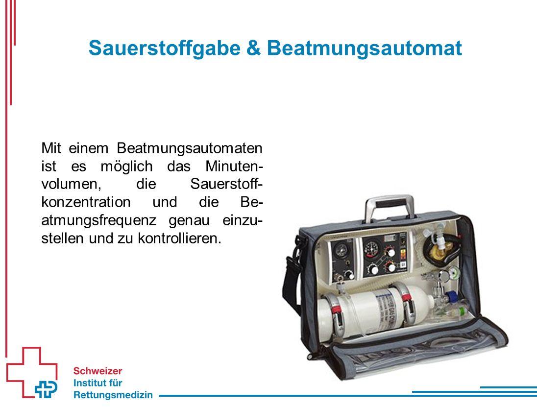 Sauerstoffgabe & Beatmungsautomat Mit einem Beatmungsautomaten ist es möglich das Minuten- volumen, die Sauerstoff- konzentration und die Be- atmungsfrequenz genau einzu- stellen und zu kontrollieren.
