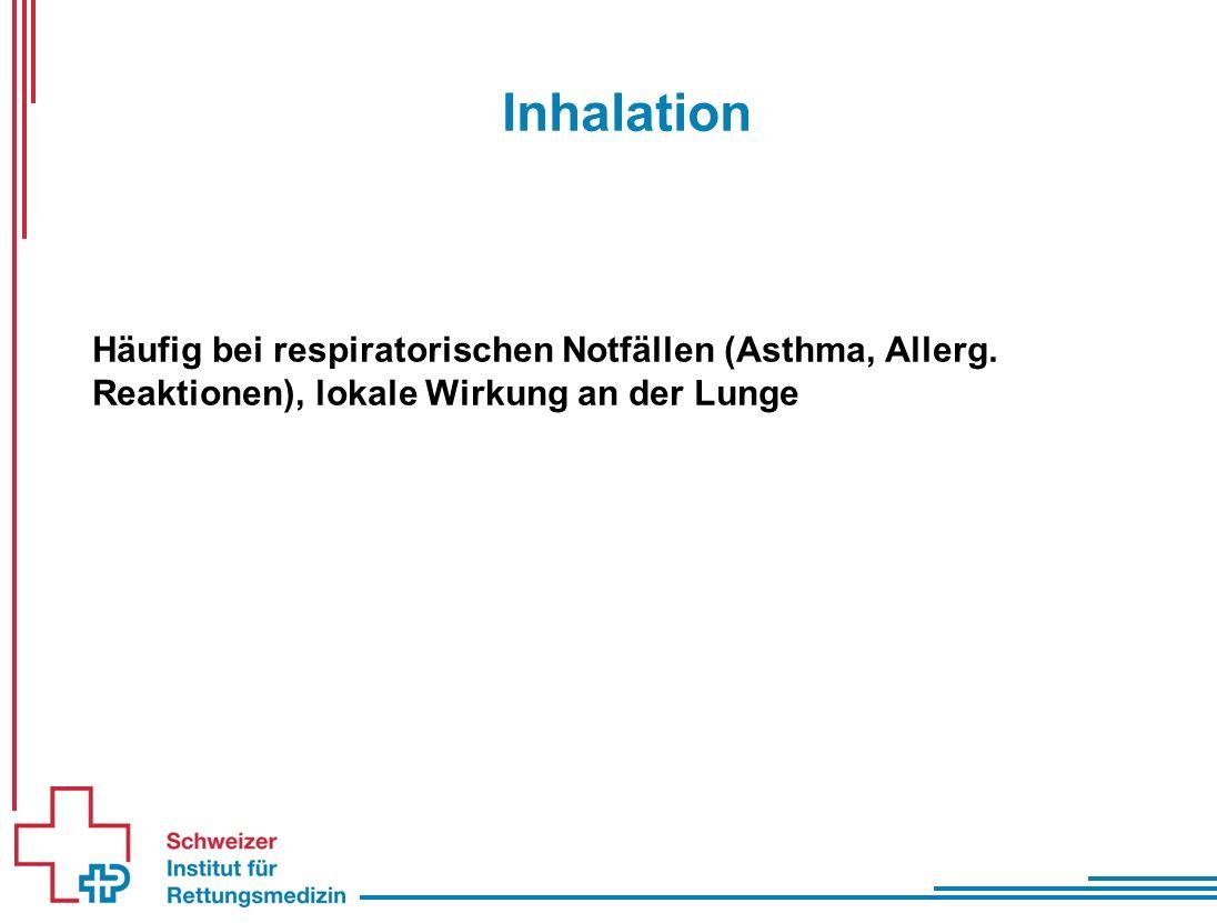 Inhalation Häufig bei respiratorischen Notfällen (Asthma, Allerg.