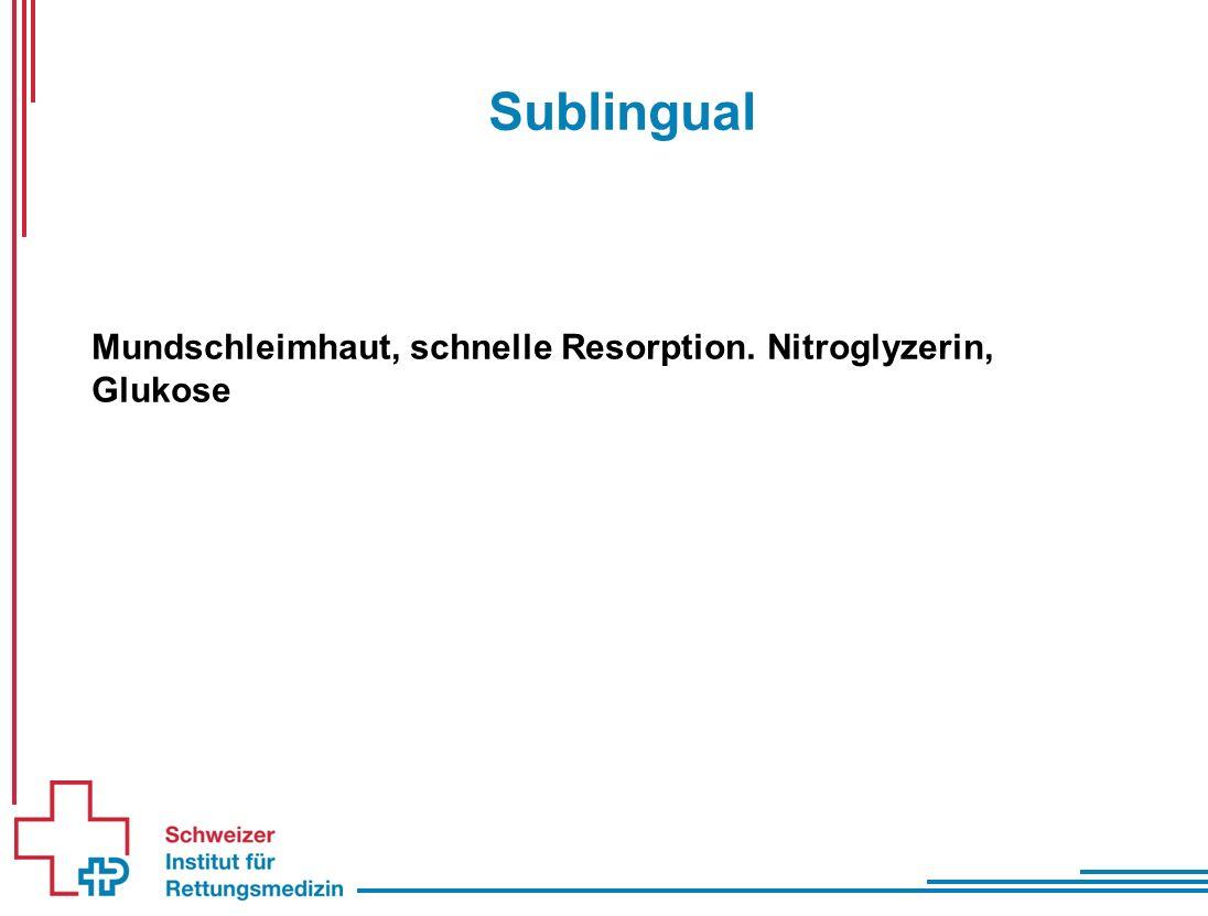 Sublingual Mundschleimhaut, schnelle Resorption. Nitroglyzerin, Glukose