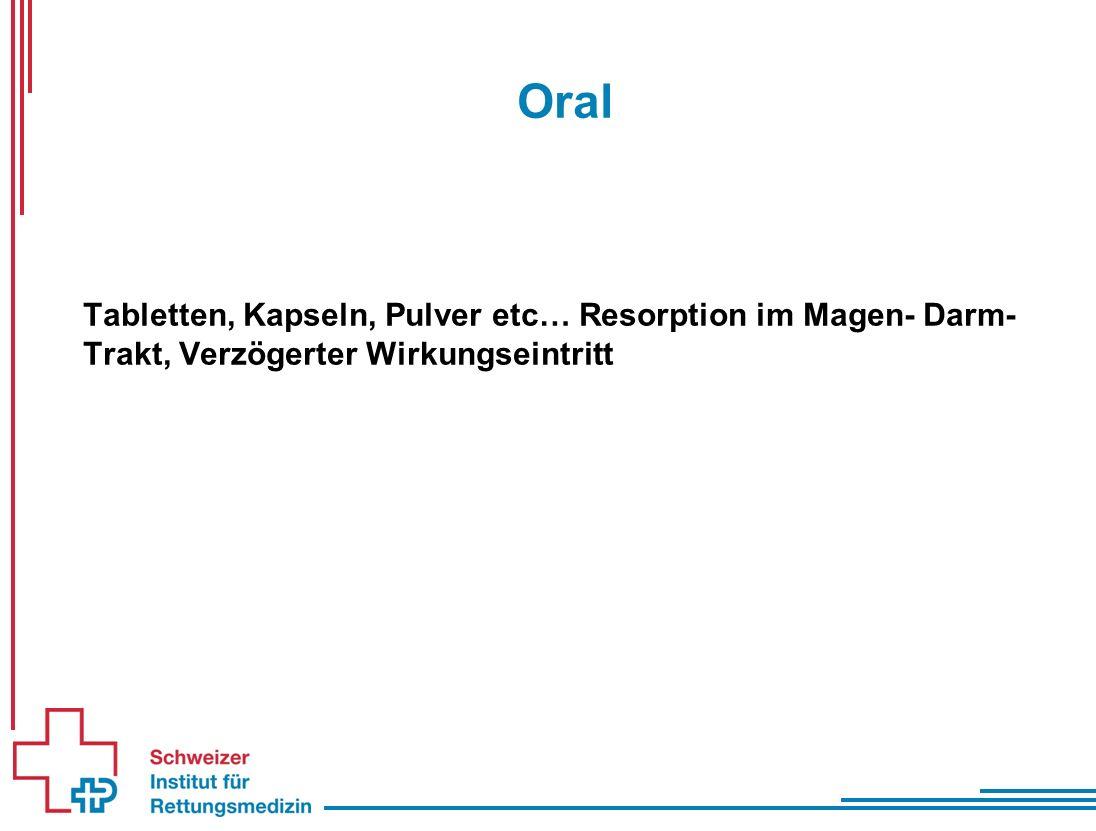 Oral Tabletten, Kapseln, Pulver etc… Resorption im Magen- Darm- Trakt, Verzögerter Wirkungseintritt