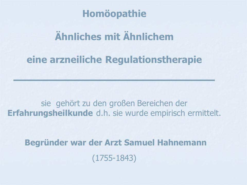 Homöopathie Ähnliches mit Ähnlichem eine arzneiliche Regulationstherapie _______________________ sie gehört zu den großen Bereichen der Erfahrungsheilkunde d.h.