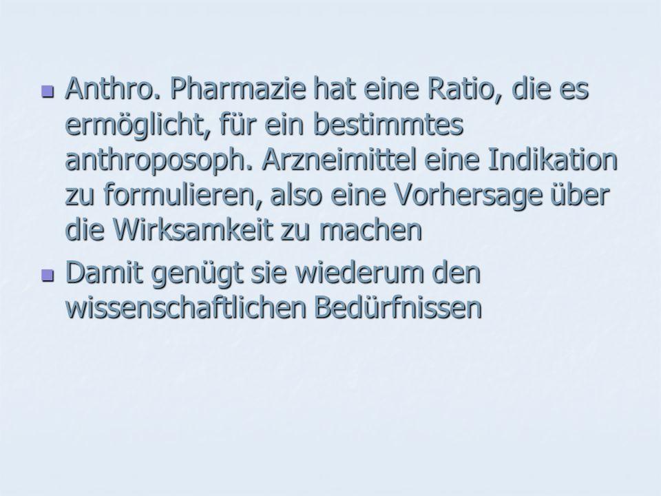 Anthro. Pharmazie hat eine Ratio, die es ermöglicht, für ein bestimmtes anthroposoph.