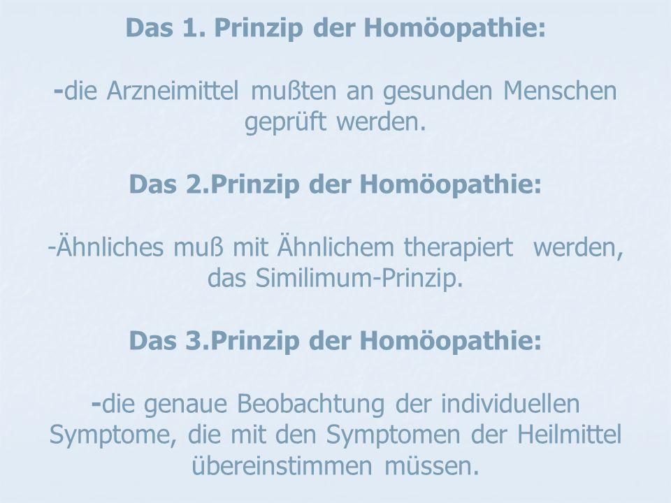 Das 1. Prinzip der Homöopathie: -die Arzneimittel mußten an gesunden Menschen geprüft werden.