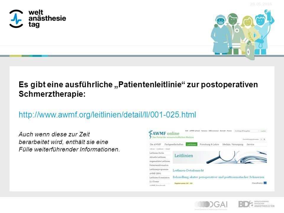 """28.05.2016 27 Es gibt eine ausführliche """"Patientenleitlinie zur postoperativen Schmerztherapie: http://www.awmf.org/leitlinien/detail/ll/001-025.html Auch wenn diese zur Zeit berarbeitet wird, enthält sie eine Fülle weiterführender Informationen."""