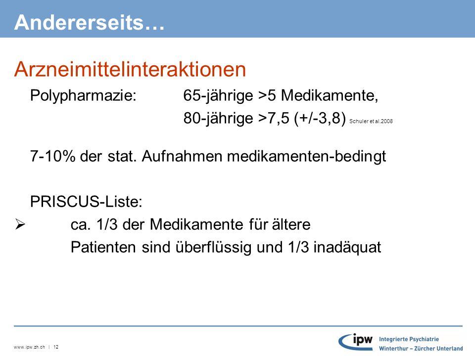 www.ipw.zh.ch | 12 Andererseits… Arzneimittelinteraktionen  Polypharmazie: 65-jährige >5 Medikamente, 80-jährige >7,5 (+/-3,8) Schuler et al.2008  7-10% der stat.