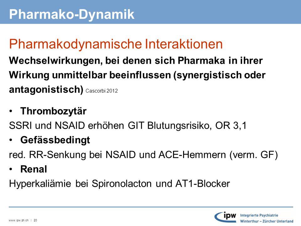 www.ipw.zh.ch | 20 Pharmako-Dynamik Pharmakodynamische Interaktionen Wechselwirkungen, bei denen sich Pharmaka in ihrer Wirkung unmittelbar beeinflussen (synergistisch oder antagonistisch) Cascorbi 2012 Thrombozytär SSRI und NSAID erhöhen GIT Blutungsrisiko, OR 3,1 Gefässbedingt red.