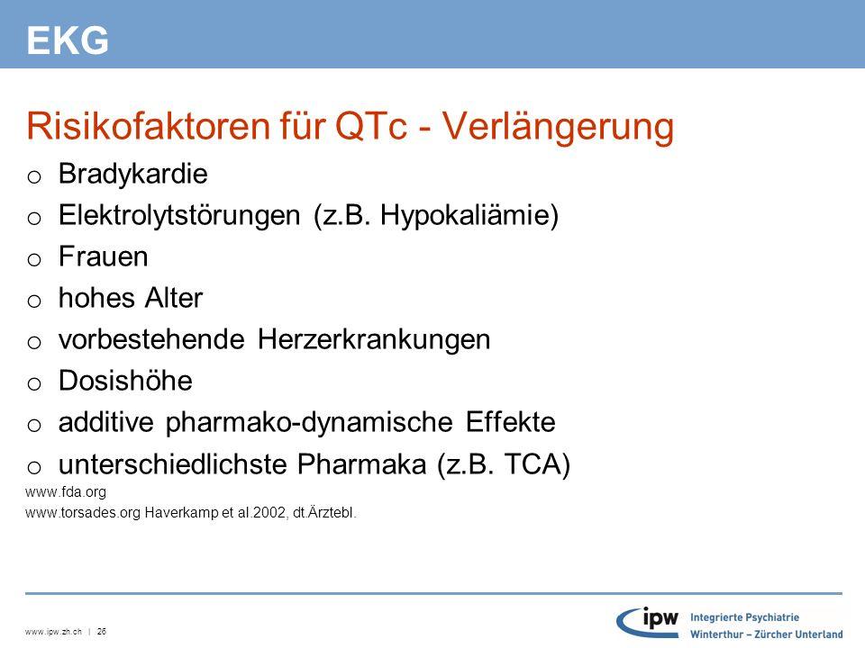 www.ipw.zh.ch | 26 EKG Risikofaktoren für QTc - Verlängerung o Bradykardie o Elektrolytstörungen (z.B.