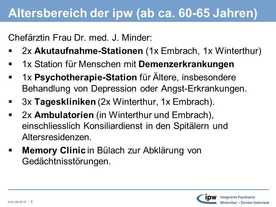 www.ipw.zh.ch | 5 Altersbereich der ipw (ab ca. 60-65 Jahren) Chefärztin Frau Dr.