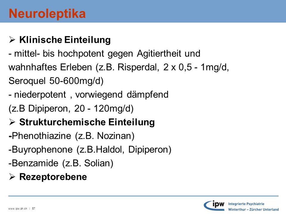 www.ipw.zh.ch | 58 Derzeitige Einteilung der Neuroleptika Typica (first - generation antipsychotic drugs FGA): z.B.