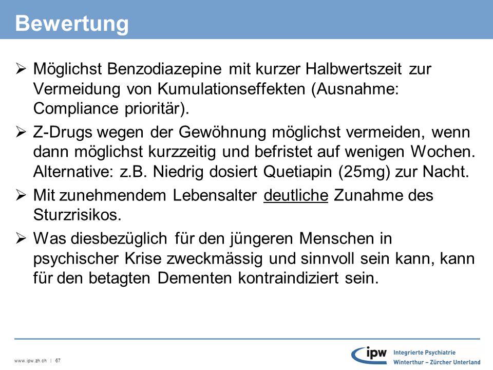 www.ipw.zh.ch | 67 Bewertung  Möglichst Benzodiazepine mit kurzer Halbwertszeit zur Vermeidung von Kumulationseffekten (Ausnahme: Compliance prioritär).