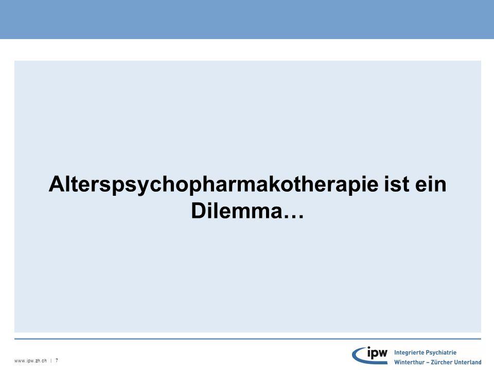 www.ipw.zh.ch | 7 Alterspsychopharmakotherapie ist ein Dilemma…