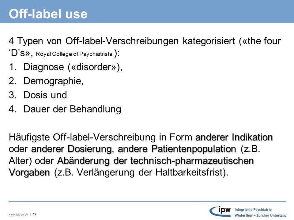 www.ipw.zh.ch | 75 Off-label use Off-label-Use ist in der Schweiz im Rahmen der ärztlichen Therapiefreiheit grundsätzlich zulässig: …wenn der eigenverantwortlich entscheidende Arzt die objektivierten Anforderungen der ärztlichen Kunst bzw.