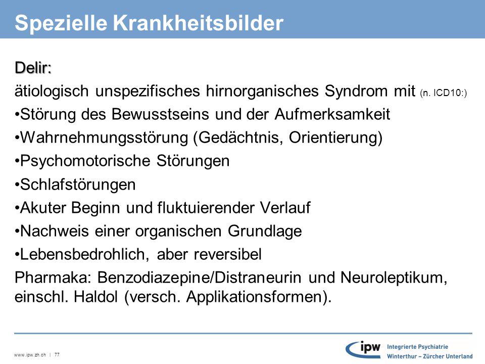 www.ipw.zh.ch | 77 Spezielle Krankheitsbilder Delir: ätiologisch unspezifisches hirnorganisches Syndrom mit (n.