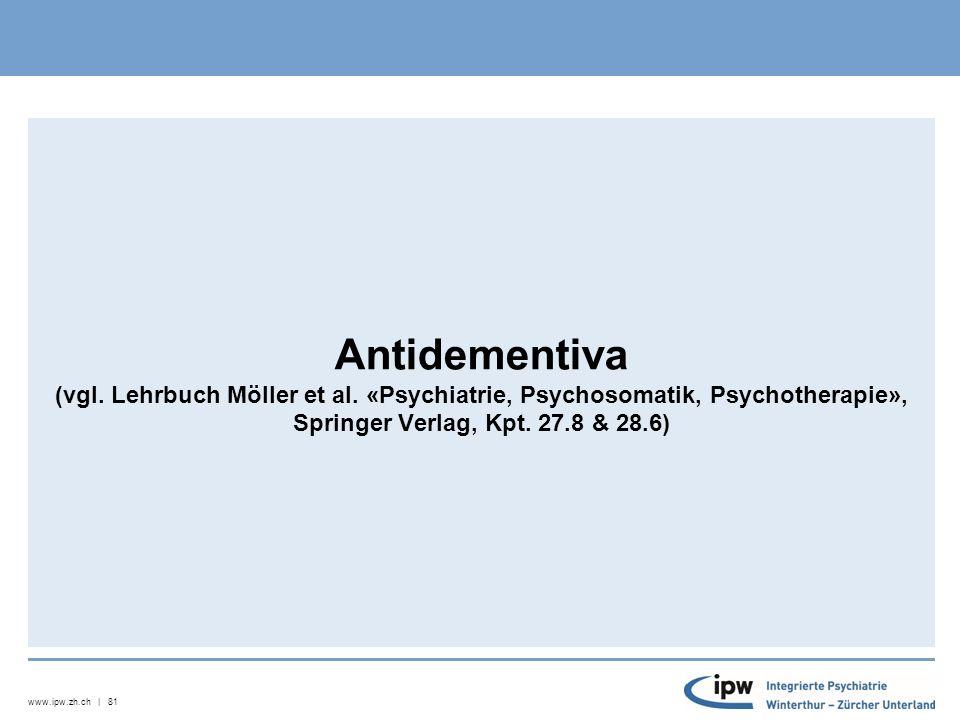 www.ipw.zh.ch | 81 Antidementiva (vgl. Lehrbuch Möller et al.