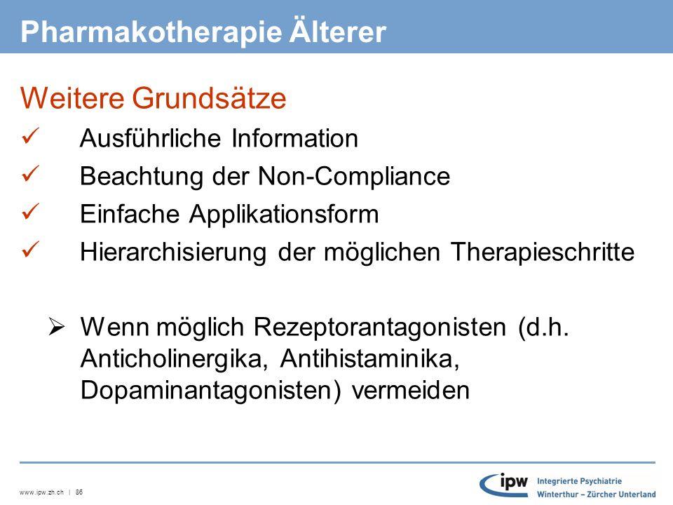 www.ipw.zh.ch | 86 Pharmakotherapie Älterer Weitere Grundsätze  Ausführliche Information  Beachtung der Non-Compliance  Einfache Applikationsform  Hierarchisierung der möglichen Therapieschritte  Wenn möglich Rezeptorantagonisten (d.h.