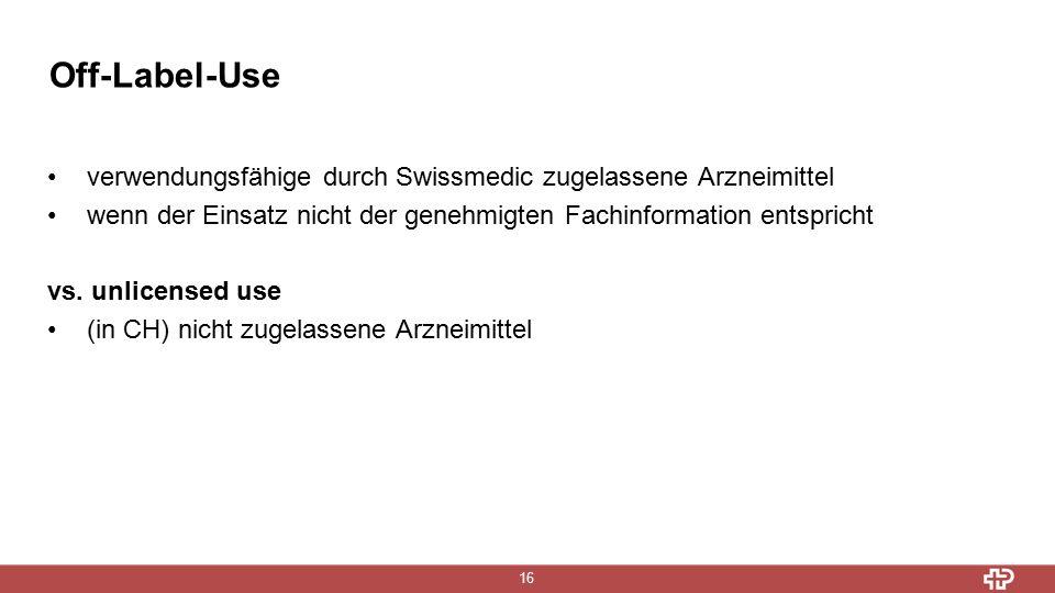 Off-Label-Use 16 verwendungsfähige durch Swissmedic zugelassene Arzneimittel wenn der Einsatz nicht der genehmigten Fachinformation entspricht vs.