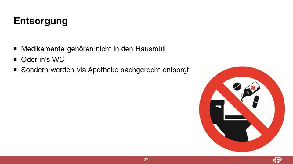 Entsorgung 27  Medikamente gehören nicht in den Hausmüll  Oder in's WC  Sondern werden via Apotheke sachgerecht entsorgt