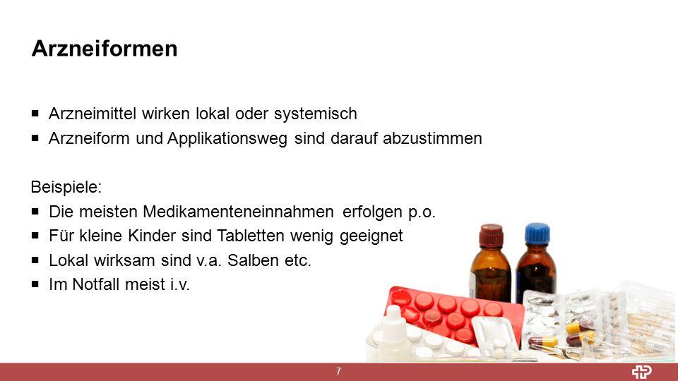 Arzneiformen 7  Arzneimittel wirken lokal oder systemisch  Arzneiform und Applikationsweg sind darauf abzustimmen Beispiele:  Die meisten Medikamenteneinnahmen erfolgen p.o.