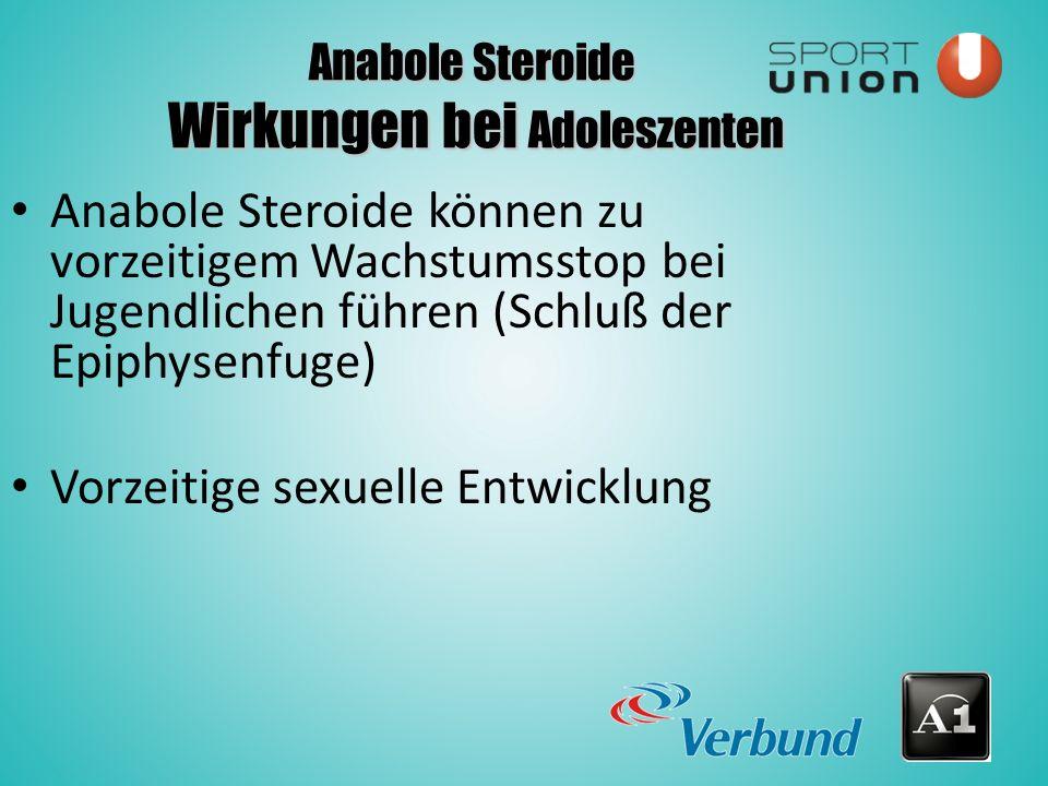 Anabole Steroide Wirkungen bei Adoleszenten Anabole Steroide können zu vorzeitigem Wachstumsstop bei Jugendlichen führen (Schluß der Epiphysenfuge) Vorzeitige sexuelle Entwicklung