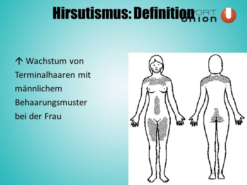 Hirsutismus: Definition  Wachstum von Terminalhaaren mit männlichem Behaarungsmuster bei der Frau