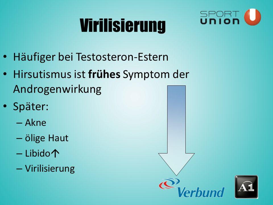 Virilisierung Häufiger bei Testosteron-Estern Hirsutismus ist frühes Symptom der Androgenwirkung Später: – Akne – ölige Haut – Libido  – Virilisierung