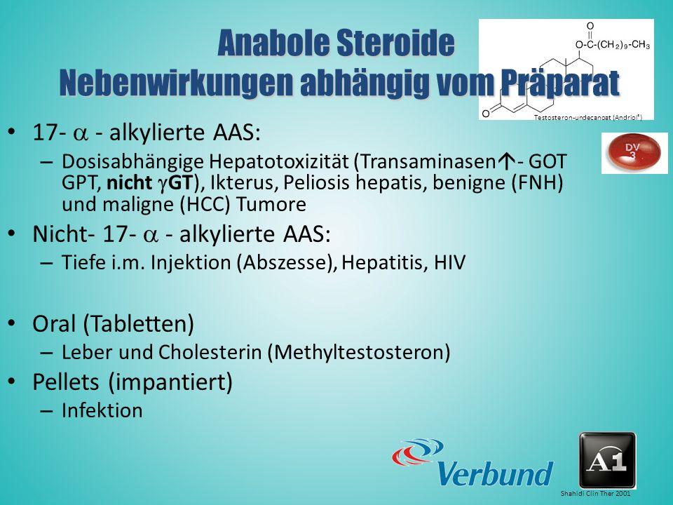 17-  - alkylierte AAS: – Dosisabhängige Hepatotoxizität (Transaminasen  - GOT GPT, nicht  GT), Ikterus, Peliosis hepatis, benigne (FNH) und maligne (HCC) Tumore Nicht- 17-  - alkylierte AAS: – Tiefe i.m.