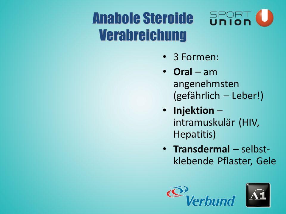 3 Formen: Oral – am angenehmsten (gefährlich – Leber!) Injektion – intramuskulär (HIV, Hepatitis) Transdermal – selbst- klebende Pflaster, Gele Anabole Steroide Verabreichung