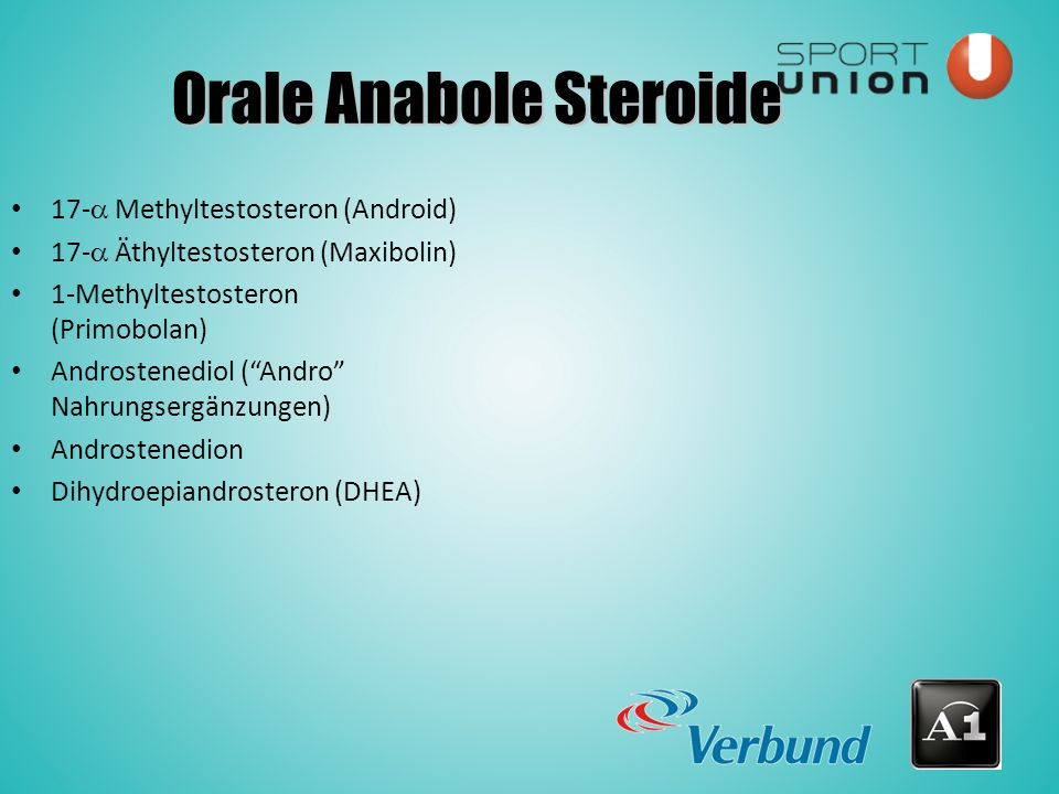 Orale Anabole Steroide 17-  Methyltestosteron (Android) 17-  Äthyltestosteron (Maxibolin) 1-Methyltestosteron (Primobolan) Androstenediol ( Andro Nahrungsergänzungen) Androstenedion Dihydroepiandrosteron (DHEA)