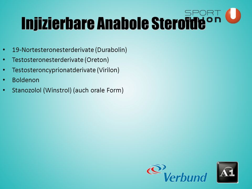 Injizierbare Anabole Steroide 19-Nortesteronesterderivate (Durabolin) Testosteronesterderivate (Oreton) Testosteroncyprionatderivate (Virilon) Boldenon Stanozolol (Winstrol) (auch orale Form)