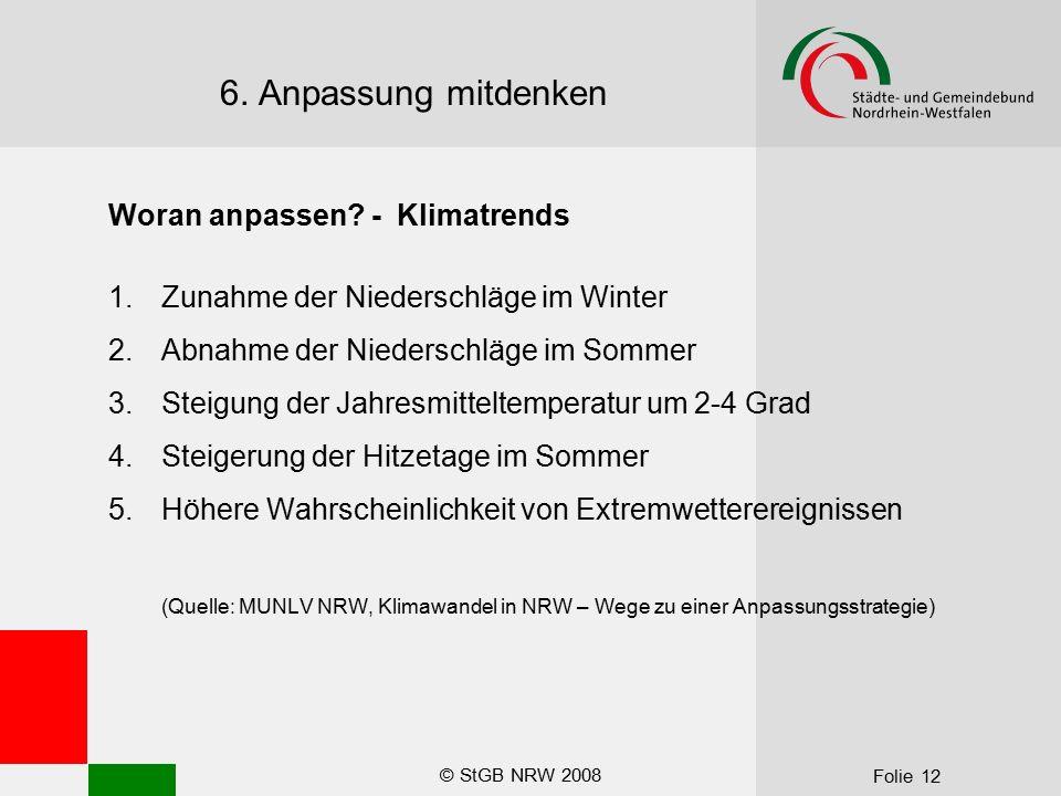 © StGB NRW 2008 Folie 12 6. Anpassung mitdenken Woran anpassen? - Klimatrends 1.Zunahme der Niederschläge im Winter 2.Abnahme der Niederschläge im Som