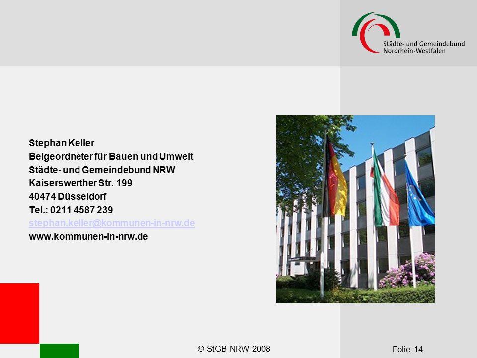 © StGB NRW 2008 Folie 14 Stephan Keller Beigeordneter für Bauen und Umwelt Städte- und Gemeindebund NRW Kaiserswerther Str. 199 40474 Düsseldorf Tel.: