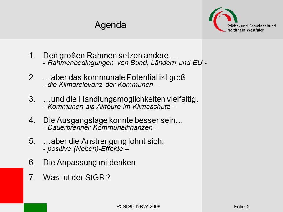 © StGB NRW 2008 Folie 2 Agenda 1.Den großen Rahmen setzen andere…. - Rahmenbedingungen von Bund, Ländern und EU - 2.…aber das kommunale Potential ist