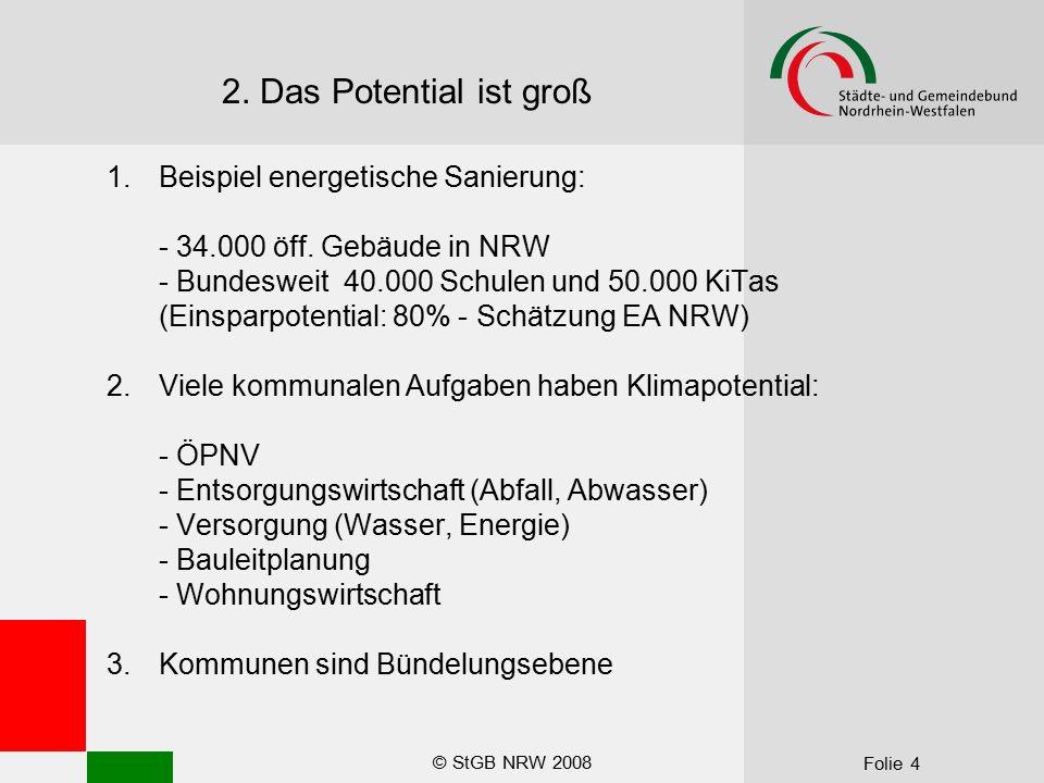 © StGB NRW 2008 Folie 4 2. Das Potential ist groß 1.Beispiel energetische Sanierung: - 34.000 öff. Gebäude in NRW - Bundesweit 40.000 Schulen und 50.0