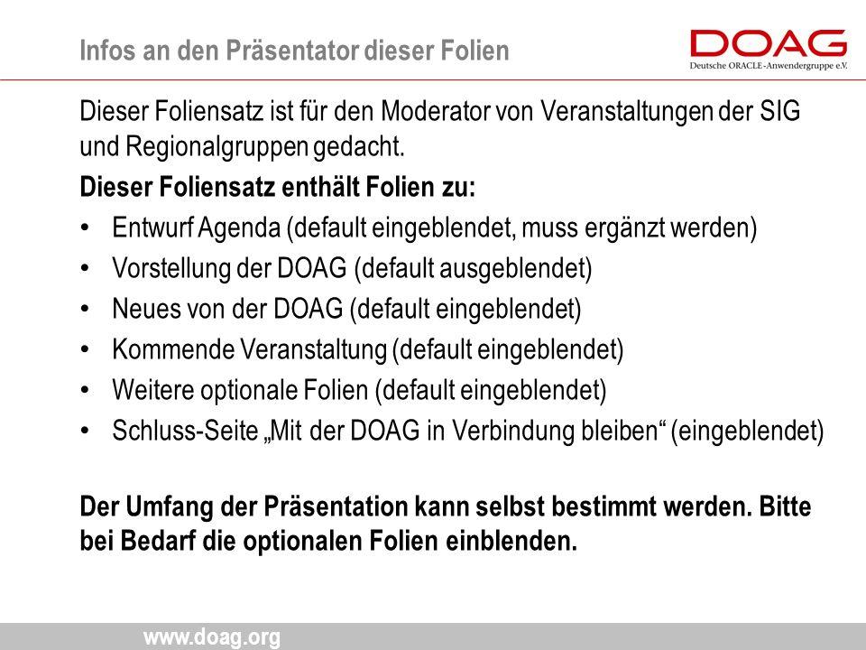 www.doag.org Dieser Foliensatz ist für den Moderator von Veranstaltungen der SIG und Regionalgruppen gedacht. Dieser Foliensatz enthält Folien zu: Ent