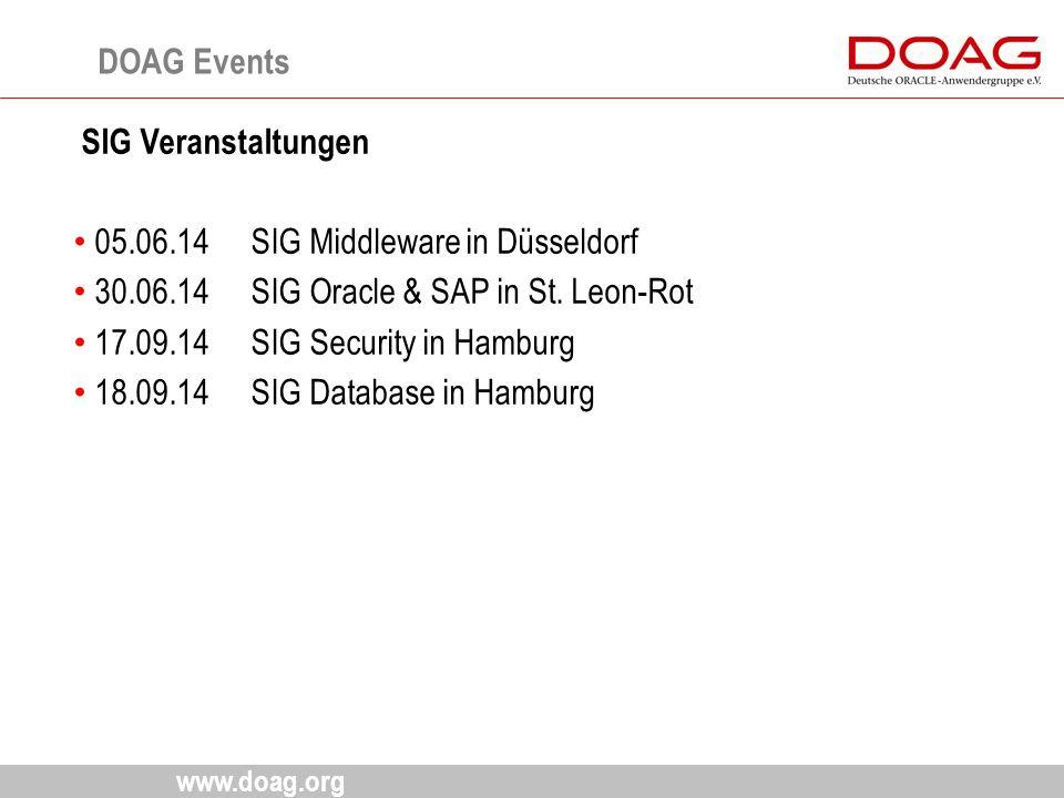 www.doag.org SIG Veranstaltungen 05.06.14SIG Middleware in Düsseldorf 30.06.14SIG Oracle & SAP in St. Leon-Rot 17.09.14SIG Security in Hamburg 18.09.1