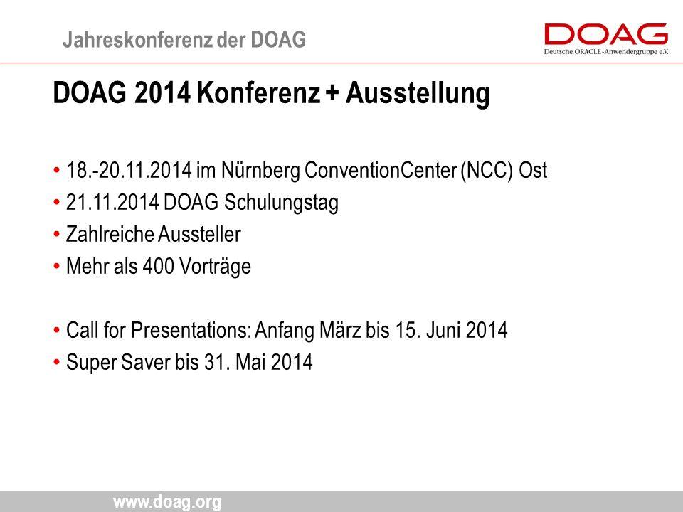 www.doag.org DOAG 2014 Konferenz + Ausstellung 18.-20.11.2014 im Nürnberg ConventionCenter (NCC) Ost 21.11.2014 DOAG Schulungstag Zahlreiche Aussteller Mehr als 400 Vorträge Call for Presentations: Anfang März bis 15.