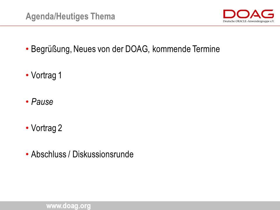 www.doag.org Begrüßung, Neues von der DOAG, kommende Termine Vortrag 1 Pause Vortrag 2 Abschluss / Diskussionsrunde Agenda/Heutiges Thema 3