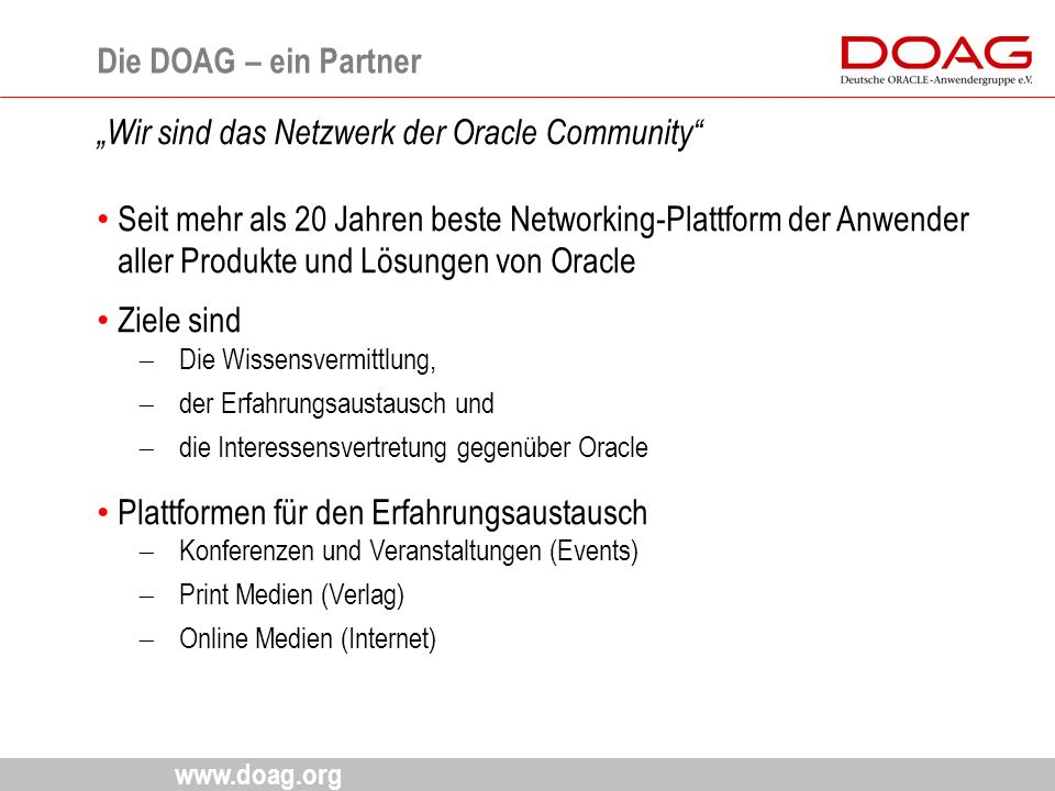"""www.doag.org Die DOAG – ein Partner 4 """"Wir sind das Netzwerk der Oracle Community"""" Seit mehr als 20 Jahren beste Networking-Plattform der Anwender all"""