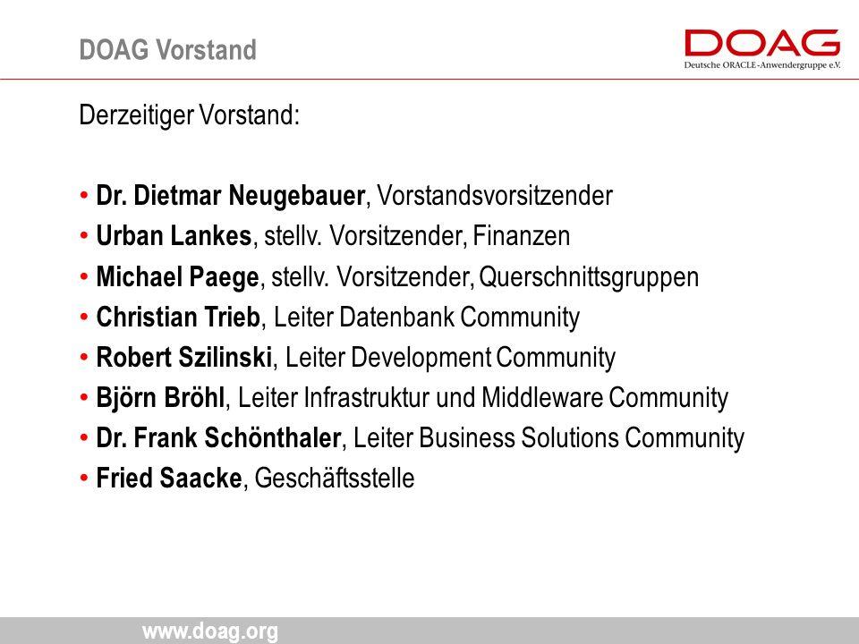 www.doag.org Derzeitiger Vorstand: Dr. Dietmar Neugebauer, Vorstandsvorsitzender Urban Lankes, stellv. Vorsitzender, Finanzen Michael Paege, stellv. V