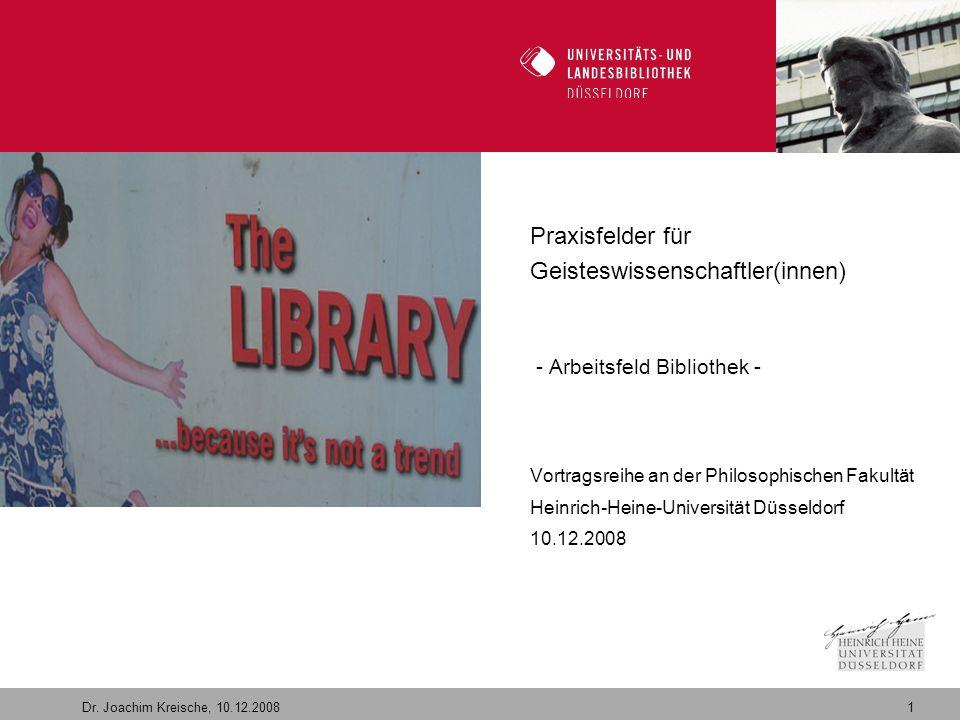 1 Dr. Joachim Kreische, 10.12.2008 Willkommen in der Zukunft Praxisfelder für Geisteswissenschaftler(innen) - Arbeitsfeld Bibliothek - Vortragsreihe a