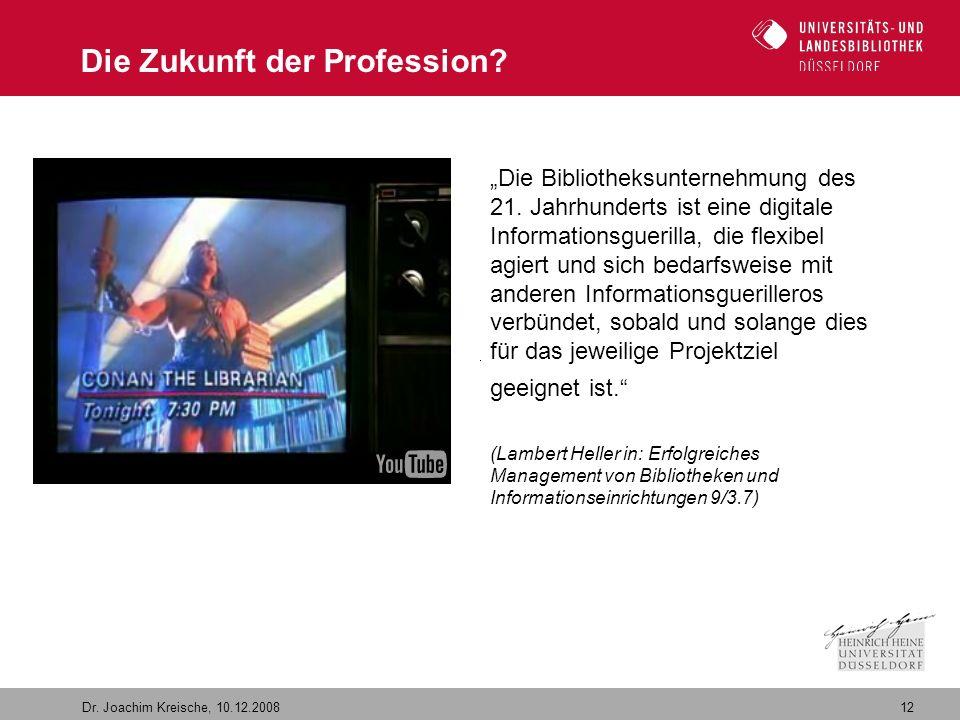 """12 Dr. Joachim Kreische, 10.12.2008 Die Zukunft der Profession? """"Die Bibliotheksunternehmung des 21. Jahrhunderts ist eine digitale Informationsgueril"""